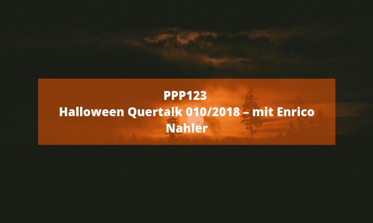 PPP123 Halloween Quertalk 10/2018 – mit Enrico Nahler