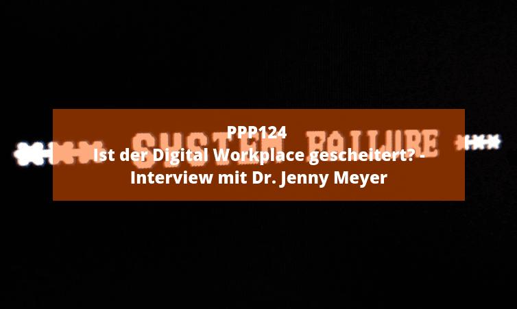 PPP124 Ist der Digital Workplace gescheitert? – Interview mit Dr. Jenny Meyer