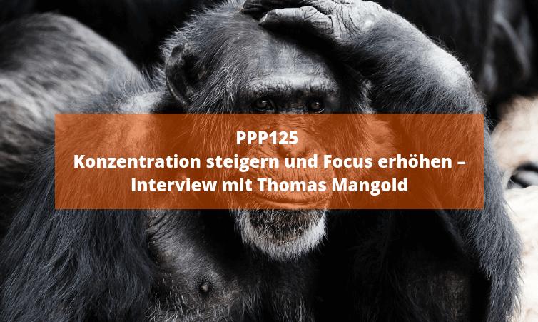 PPP125 Konzentration steigern und Focus erhöhen – Interview mit Thomas Mangold