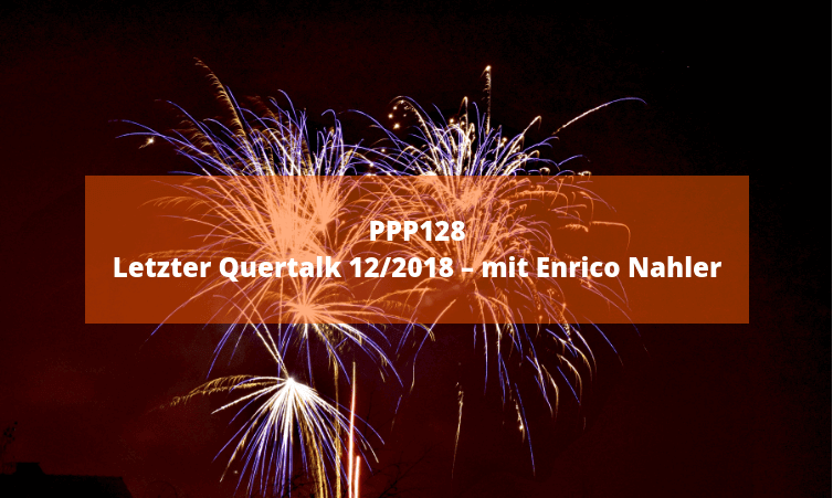 PPP128 Letzter Quertalk 12/2018 – mit Enrico Nahler
