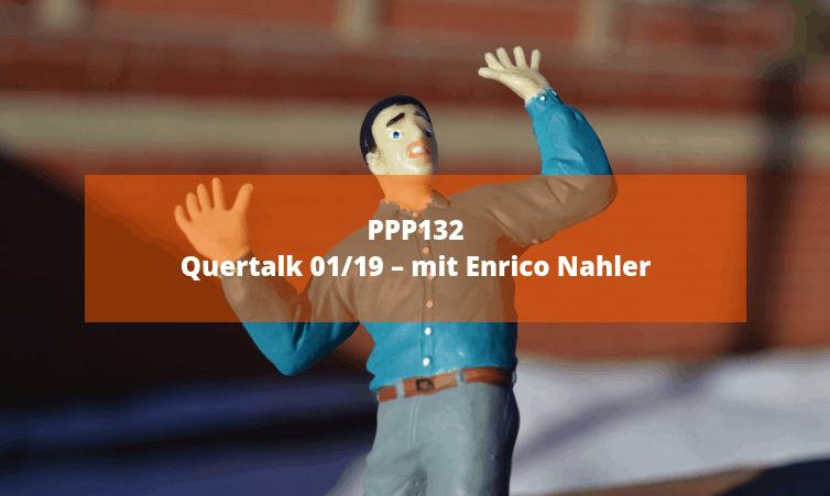 PPP132 Quertalk 01/19 – mit Enrico Nahler