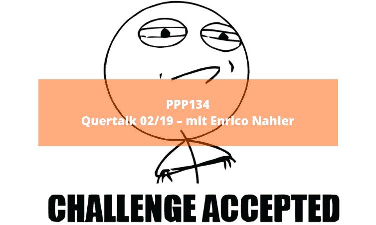 PPP134 Quertalk 02/19 – mit Enrico Nahler