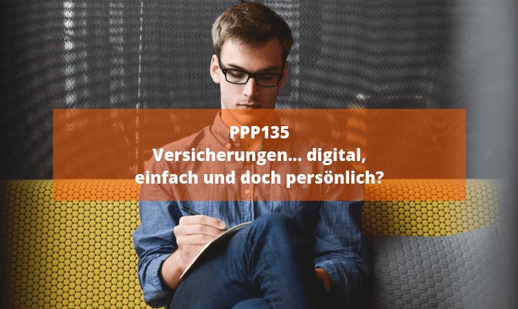 PPP135 – Versicherungen… digital, einfach und doch persönlich?