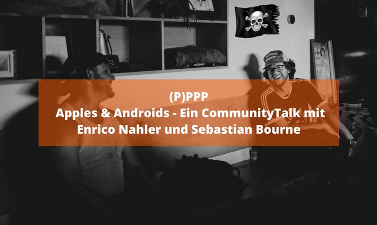 (P)PPP Apples & Androids – Ein CommunityTalk mit Enrico Nahler und Sebastian Bourne