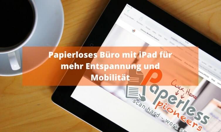 Papierloses Büro mit iPad für mehr Entspannung und Mobilität