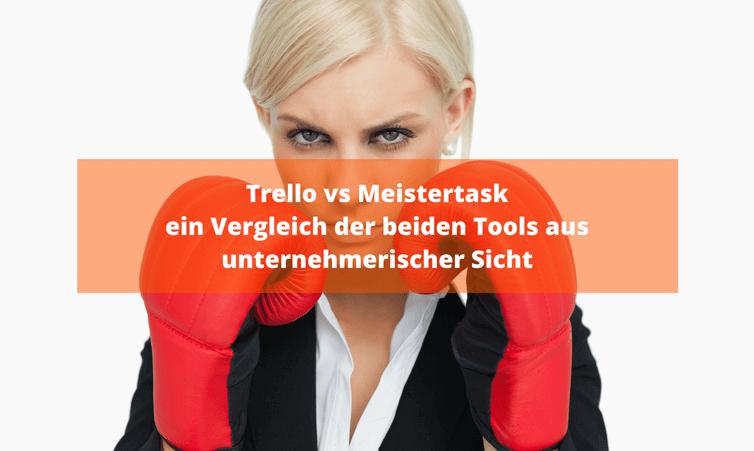 Trello vs Meistertask – ein Vergleich der beiden Tools aus unternehmerischer Sicht