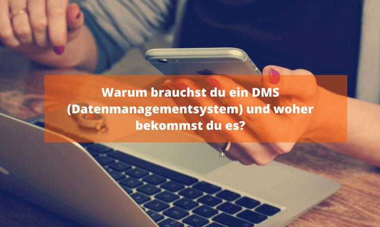 Warum brauchst du ein DMS (Datenmanagementsystem) und woher bekommst du es?