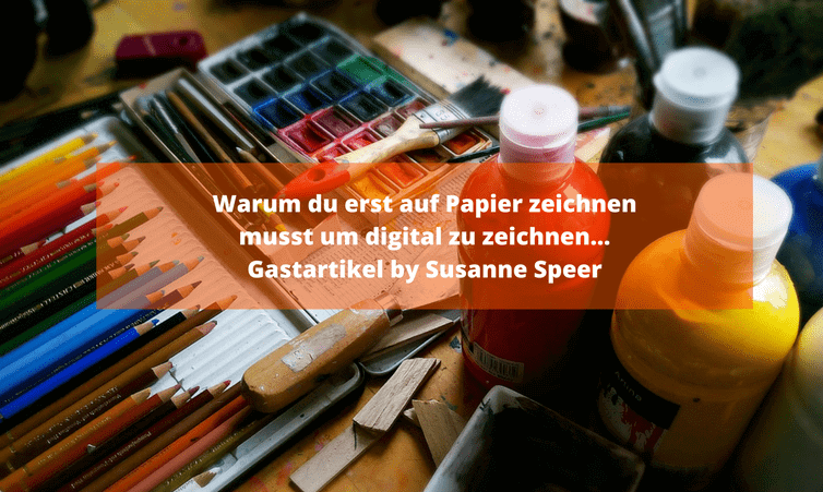 Warum du erst auf Papier zeichnen musst um digital zu zeichnen… Gastartikel by Susanne Speer