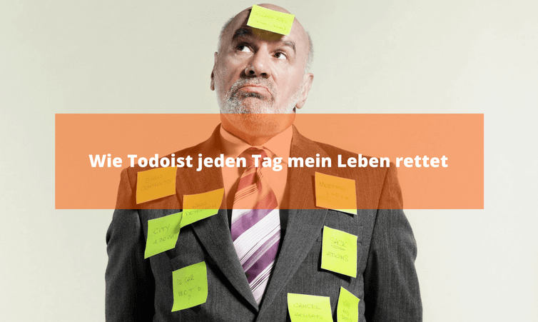 Wie Todoist jeden Tag mein Leben rettet