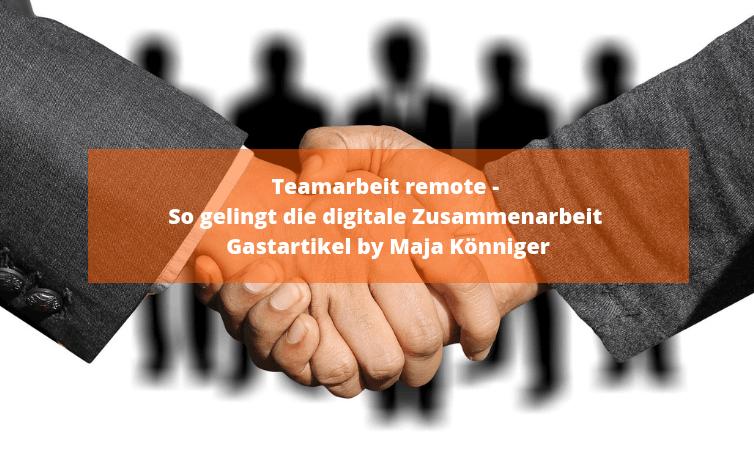 Teamarbeit remote – So gelingt die digitale Zusammenarbeit by Maja Könniger