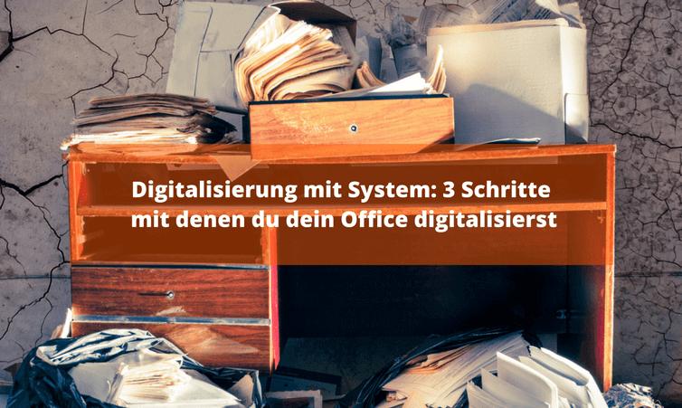 Digitalisierung mit System: 3 Schritte mit denen du dein Office digitalisierst