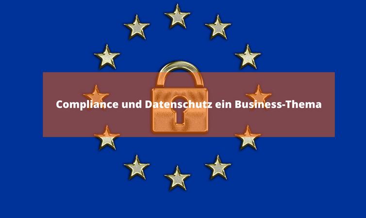 Compliance und Datenschutz ein Business-Thema Gastartikel