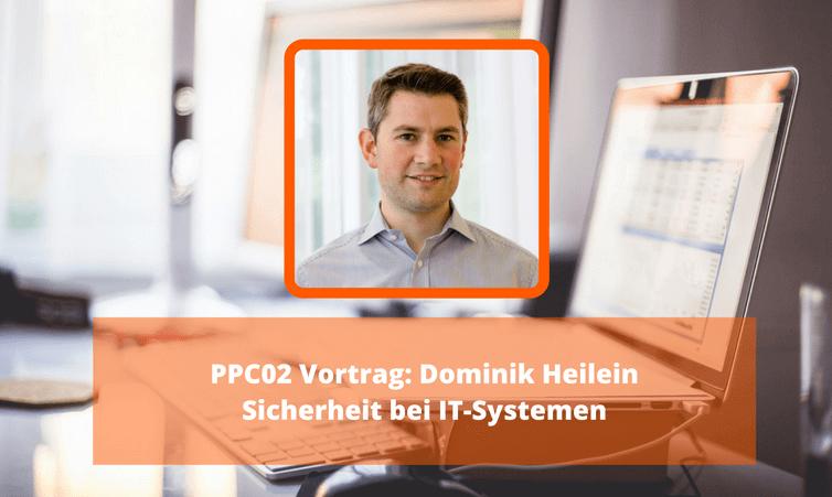 PPC02 Vortrag: Dominik Heilein – Sicherheit bei IT-Systemen (24 Stunden kostenlos)