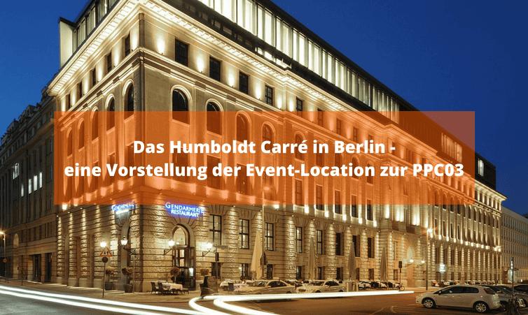 Das Humboldt Carré in Berlin – eine Vorstellung der Event-Location zur PPC03