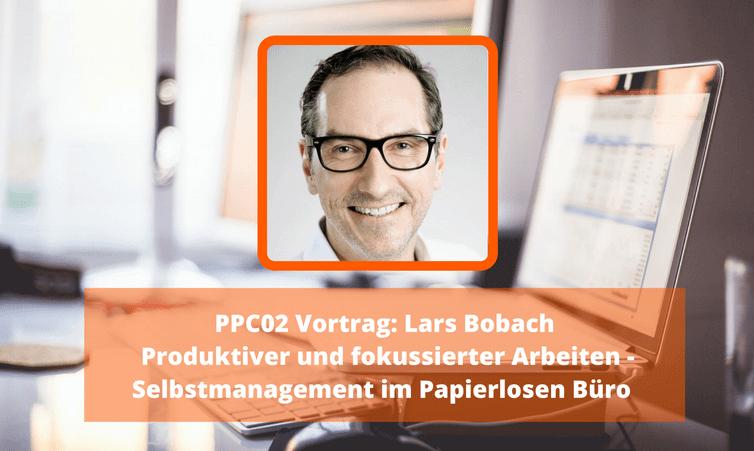 PPC02 Vortrag: Lars Bobach Produktiver und fokussierter Arbeiten – Selbstmanagement im Papierlosen Büro (24 Stunden kostenlos)