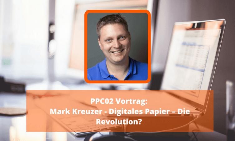 PPC02 Vortrag: Mark Kreuzer – Digitales Papier – Die Revolution? (24 Stunden kostenlos)