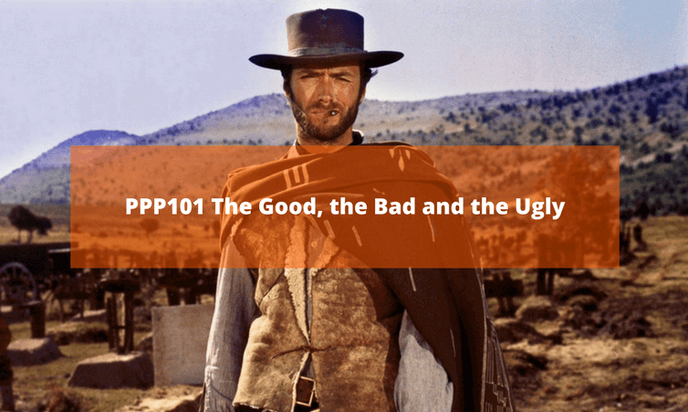PPP101 The Good, the Bad and the Ugly