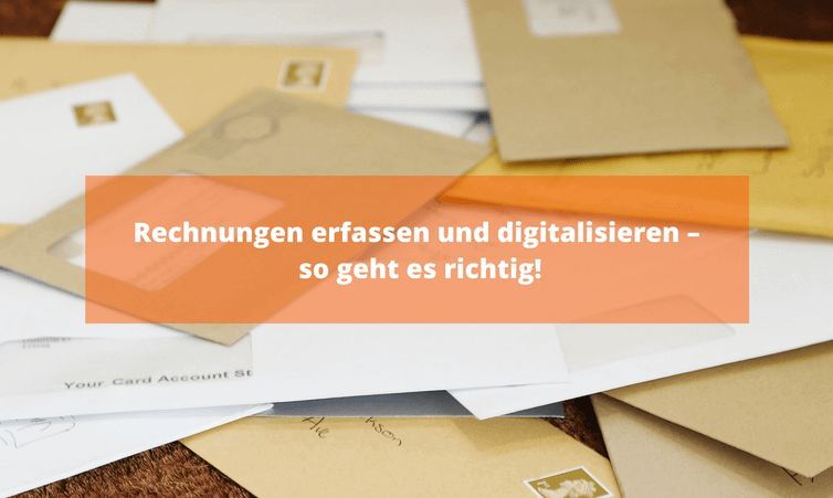 Rechnungen erfassen und digitalisieren – so geht es richtig!