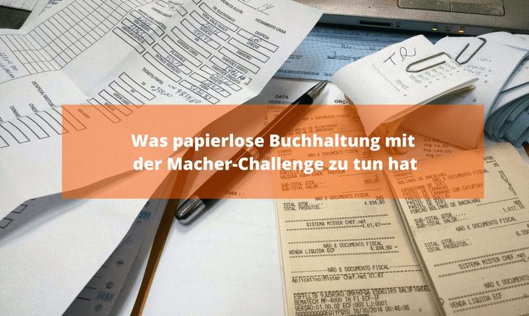 Was papierlose Buchhaltung mit der Macher-Challenge zu tun hat