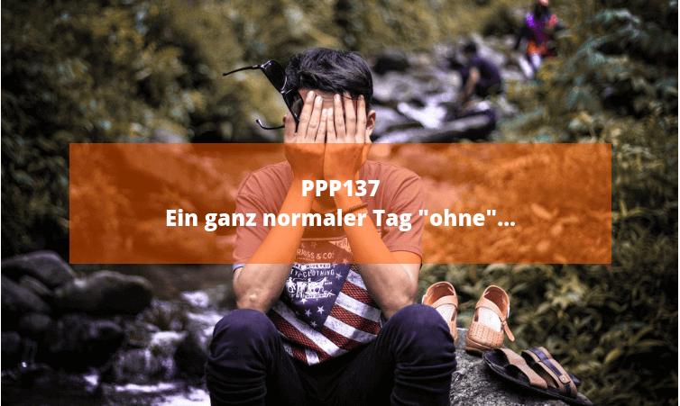 PPP137 Ein ganz normaler Tag