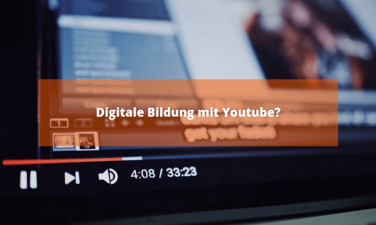 Digitale Bildung mit Youtube?