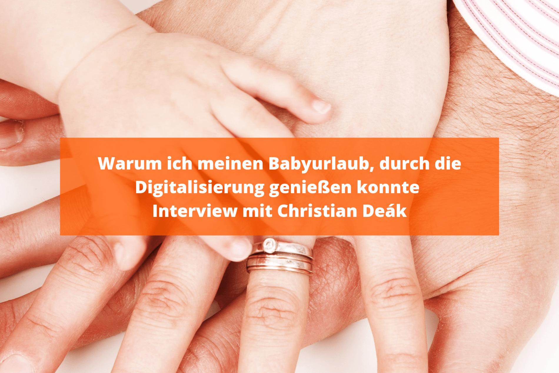 Warum ich meinen Babyurlaub, durch die Digitalisierung genießen konnte - Interview mit Christian Deák