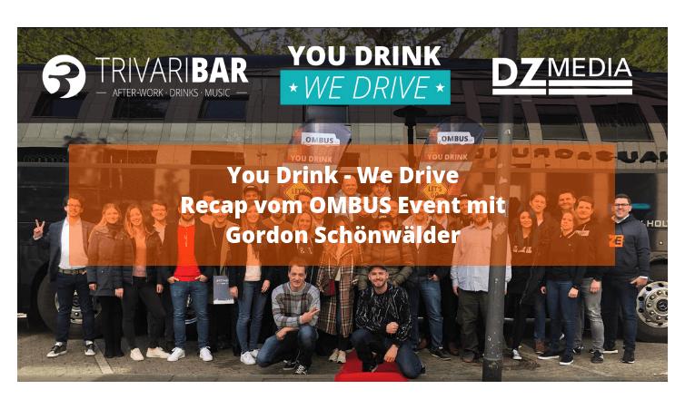You Drink - We Drive Recap vom OMBUS Event mit Gordon Schönwälder