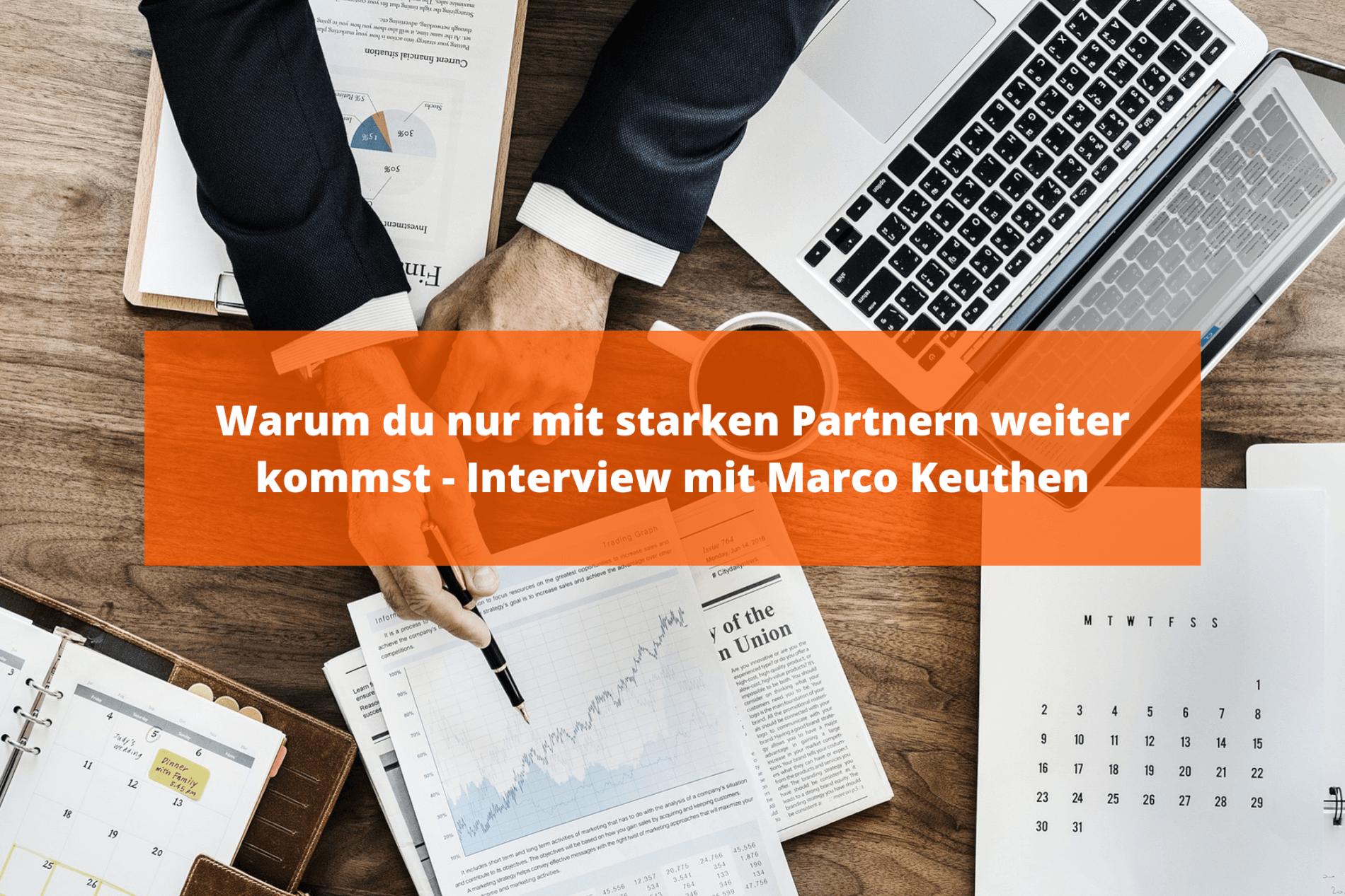 Warum du nur mit starken Partnern weiter kommst - Interview mit Marco Keuthen