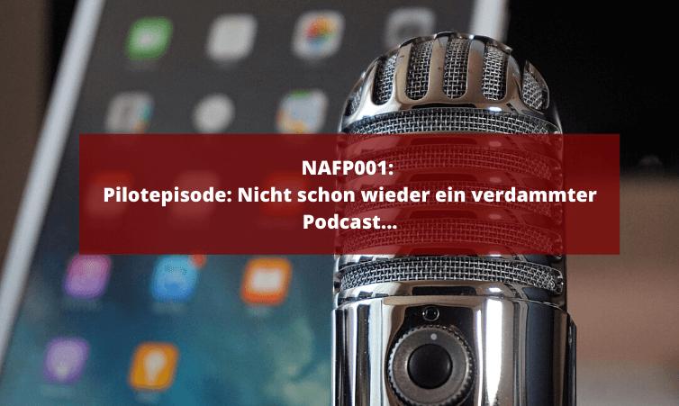 NAFP001: Pilotepisode - Nicht schon wieder ein verdammter Podcast...