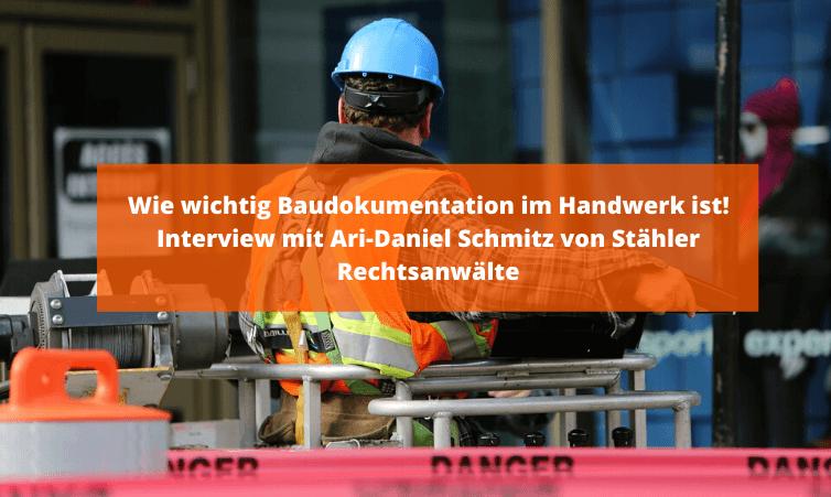 Wie wichtig Baudokumentation im Handwerk ist - Interview mit Ari-Daniel Schmitz von Stähler Rechtsanwälte