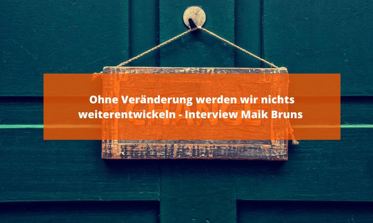 Ohne Veränderung werden wir nichts weiterentwickeln - Interview Maik Bruns