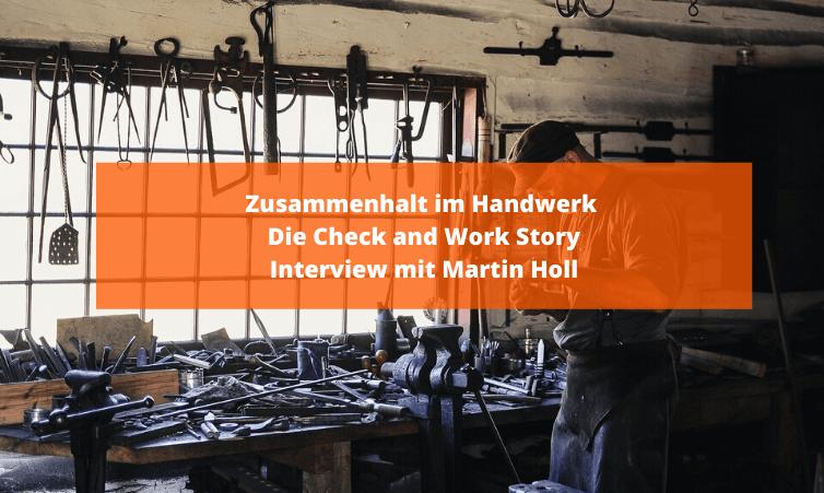 Zusammenhalt im Handwerk - Die Check and Work Story - Interview mit Martin Holl