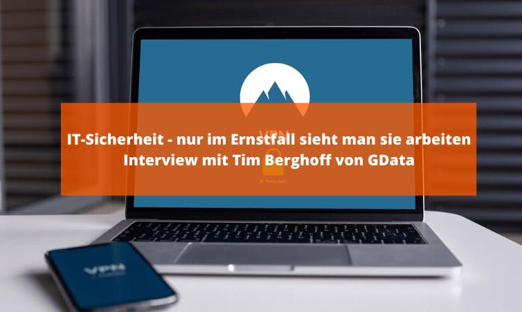 IT-Sicherheit - nur im Ernstfall sieht man sie arbeiten - Interview mit Tim Berghoff von GData
