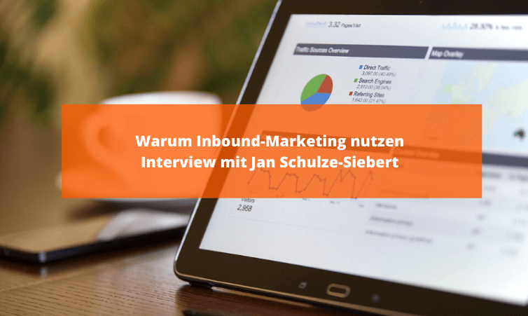 Warum Inbound-Marketing nutzen - Interview mit Jan Schulze-Siebert