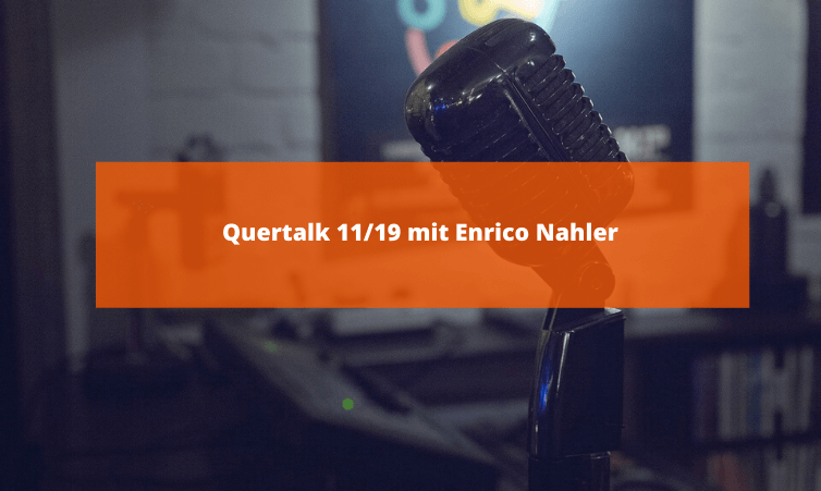 Quertalk 11/19 mit Enrico Nahler
