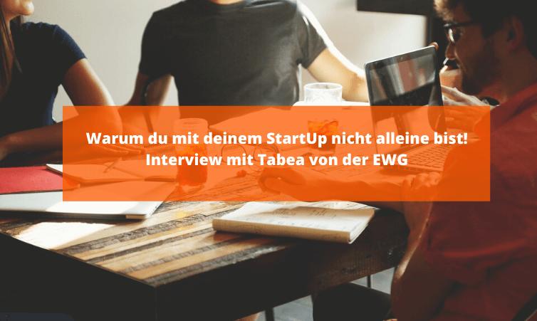 Warum du mit deinem StartUp nicht alleine bist! - Interview mit Tabea von der EWG