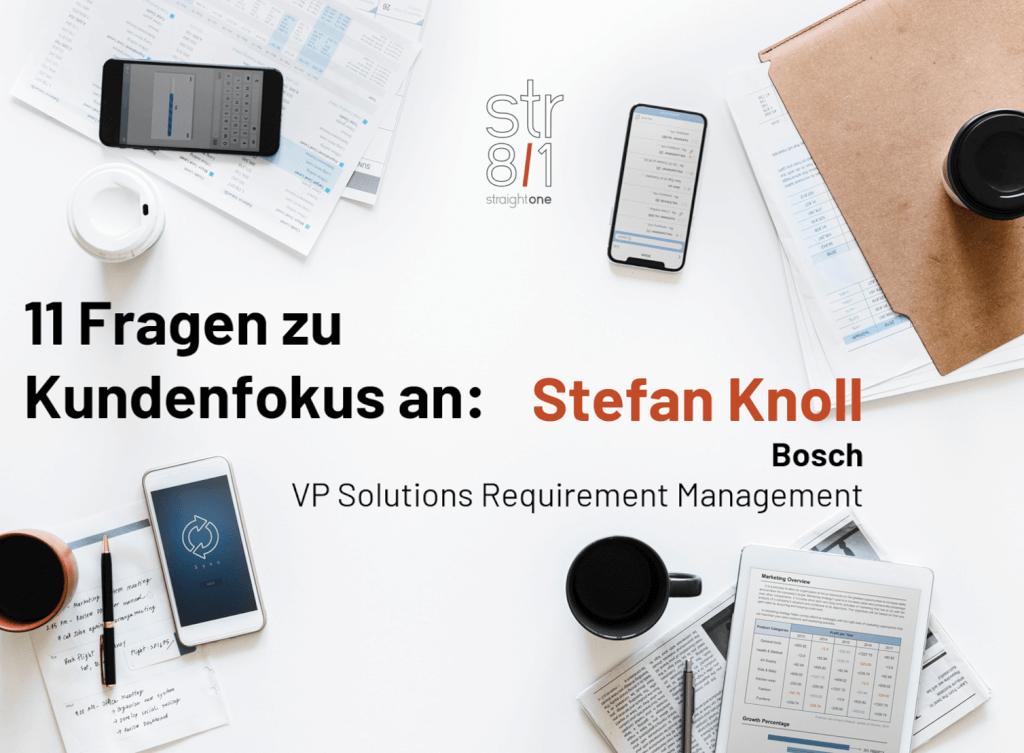 11 Questions about Customer Focus: Stefan Knoll, Bosch, VP Solution Requirement Management