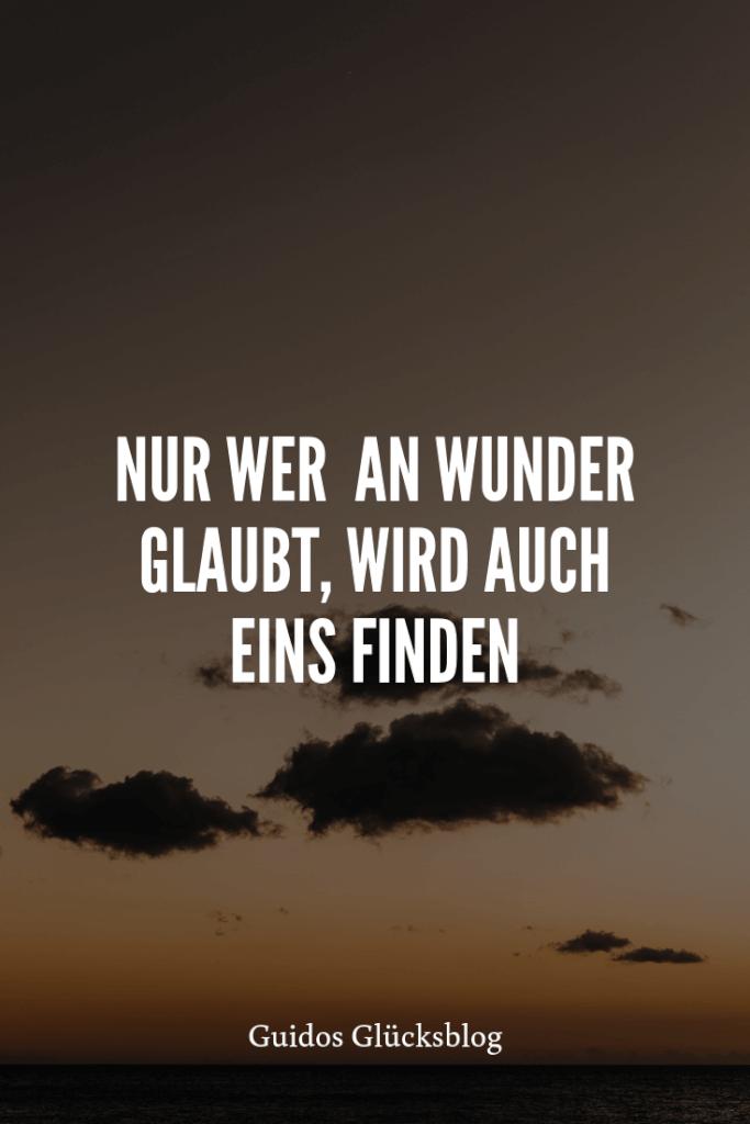 'Nur wer an Wunder glaubt, wird eins finden!' | Guidos Glücksblog | #spruch #lachen #glück