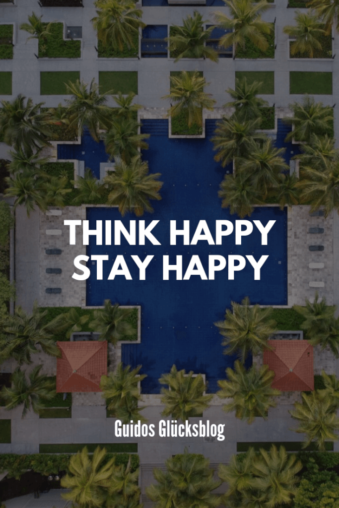 Think happy! Stay happy|Guidos Glücksblog