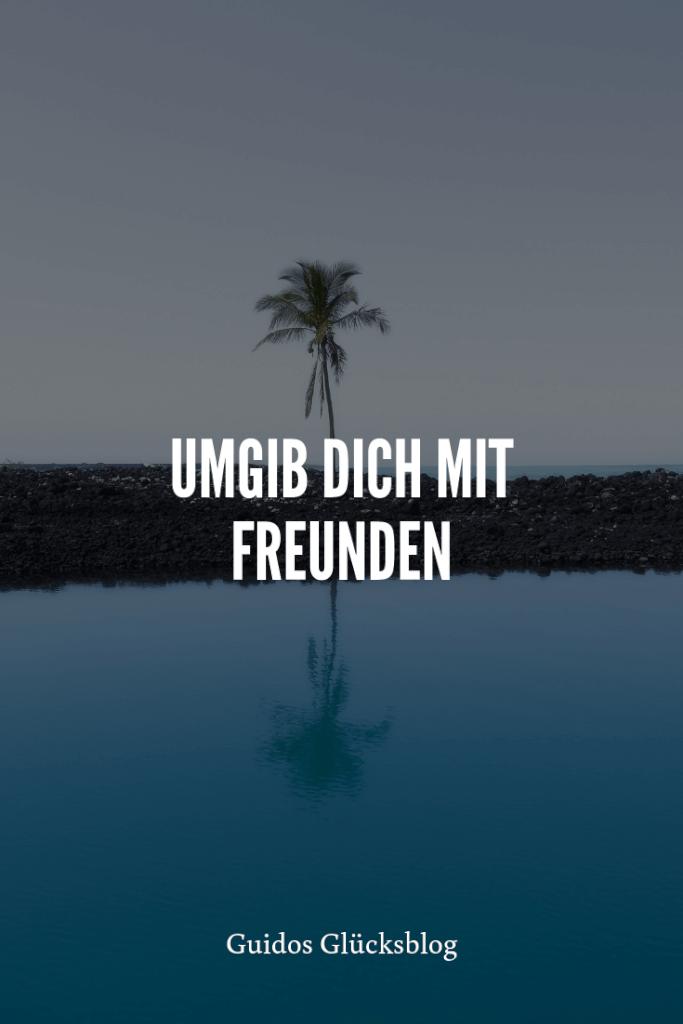 'Umgib dich mit Freunden!' | Guidos Glücksblog | #spruch #lachen #glück