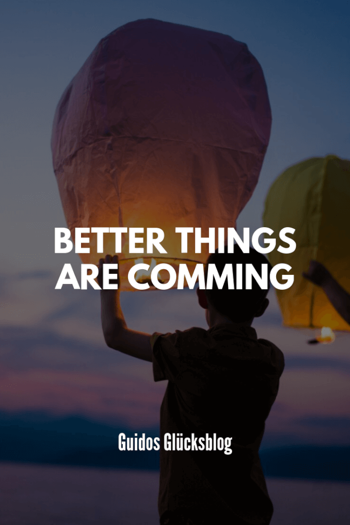 Better things are comming|Guidos Glücksblog