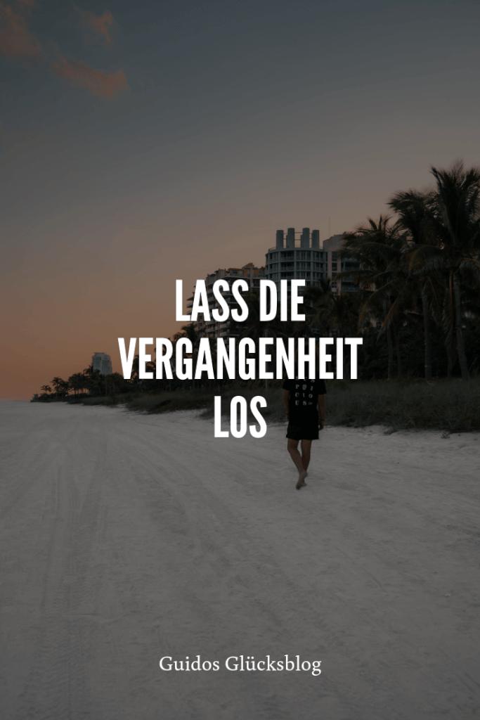 'Lass die Vergangenheit los!' | Guidos Glücksblog | #spruch #lachen #glück