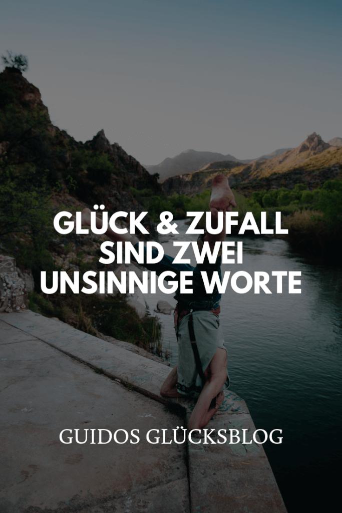 Glück und Zufall sind zwei unsinnige Worte | Guidos Glücksblog