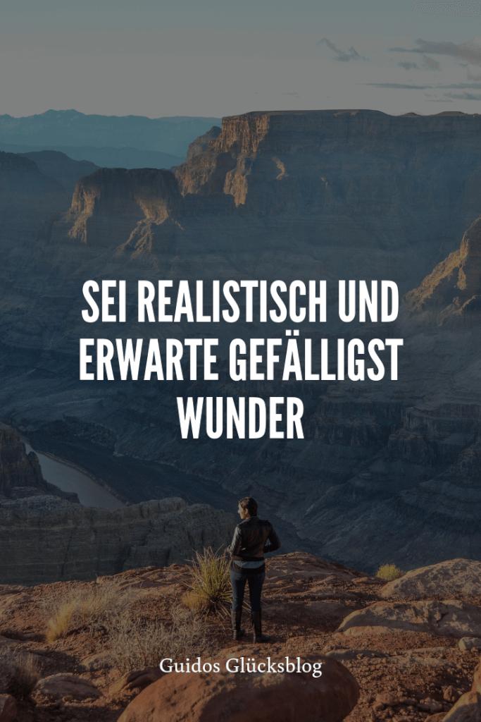 'Sei realistisch und erwarte gefälligst Wunder!' | Guidos Glücksblog | #spruch #lachen #glück