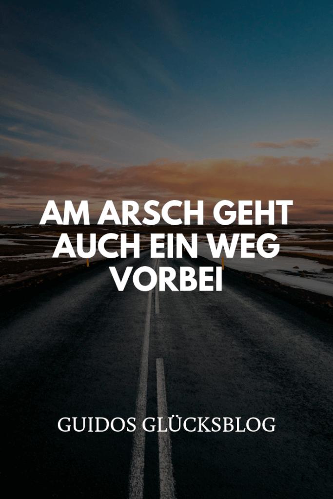 Am Arsch geht auch ein Weg vorbei | Guidos Glücksblog