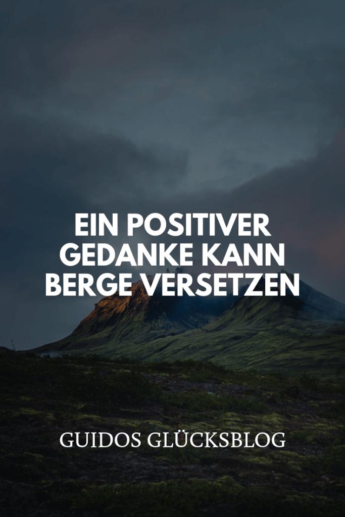 Ein positiver Gedanke kann Berge versetzen | Guidos Glücksblog