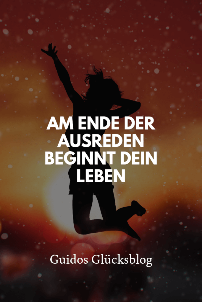 Am Ende der Ausreden beginnt dein Leben | Guidos Glücksblog