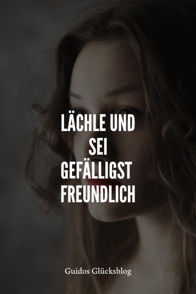 'Lächle und sei gefälligst freundlich!' | Guidos Glücksblog | #spruch #lachen #glück