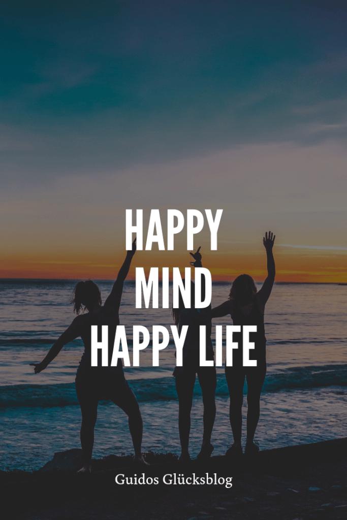 'Happy mind, happy life!' | Guidos Glücksblog | #spruch #lachen #glück