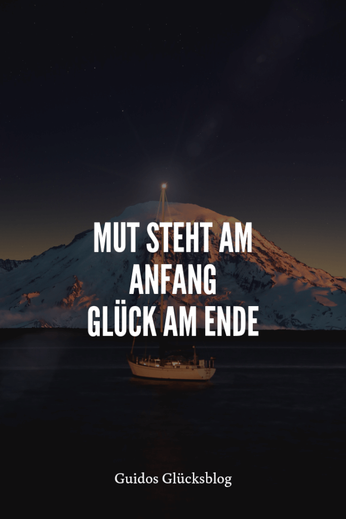 'Mut steht am Anfang, Glück am Ende!' | Guidos Glücksblog | #spruch #lachen #glück
